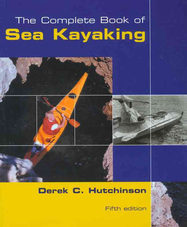 The Complete Book of Sea Kayaking By Hutchinson, Derek C.
