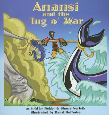 Anansi and the Tug O' War By Norfolk, Bobby/ Norfolk, Sherry/ Hoffmire, Baird (ILT)